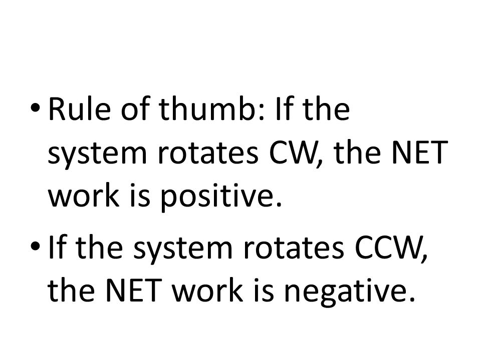 Rule of thumb: If the system rotates CW, the NET work is positive.