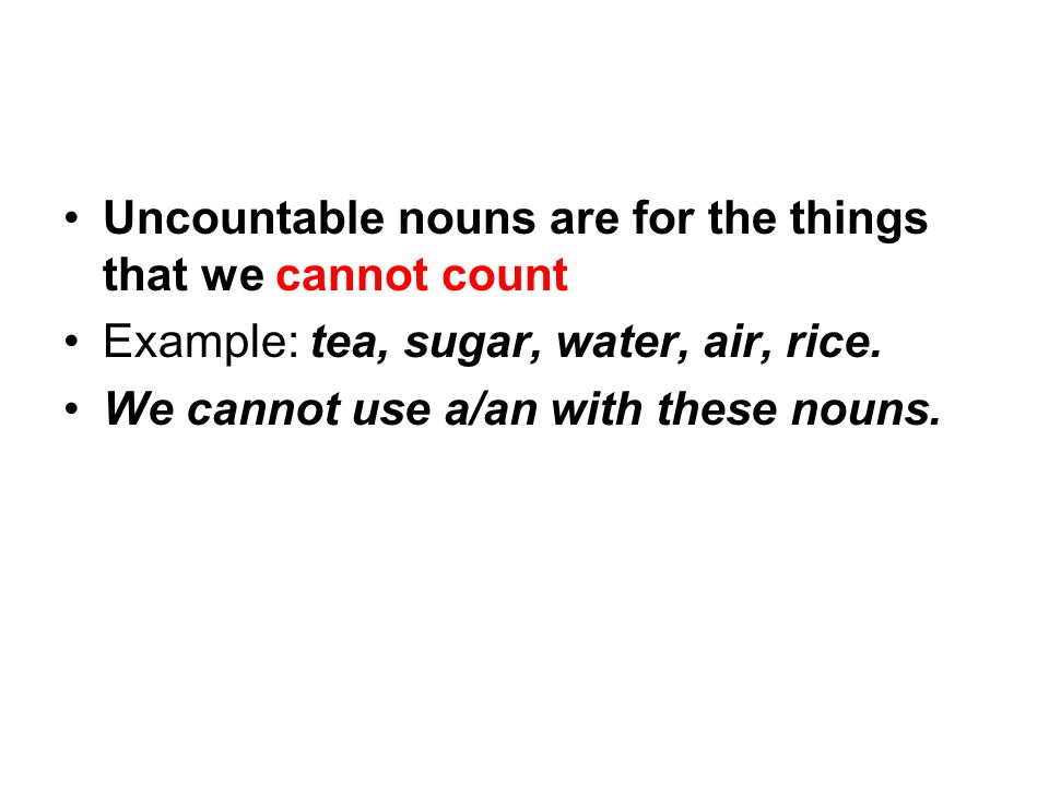 Uncountable nouns are for the things that we cannot count
