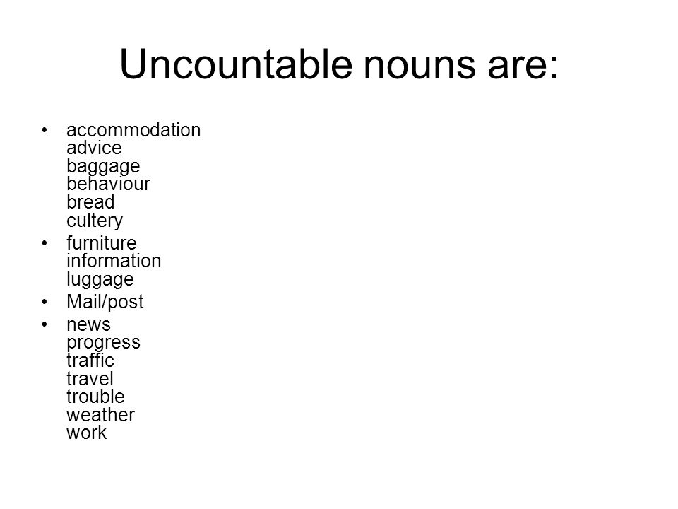 Uncountable nouns are: