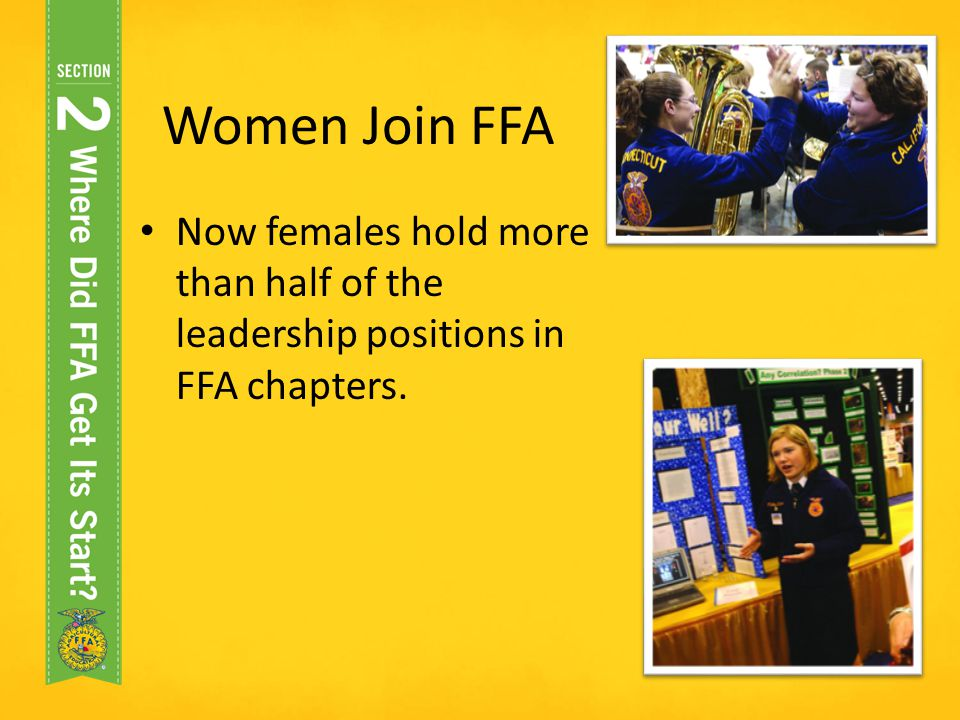Women Join FFA Now females hold more than half of the leadership positions in FFA chapters.