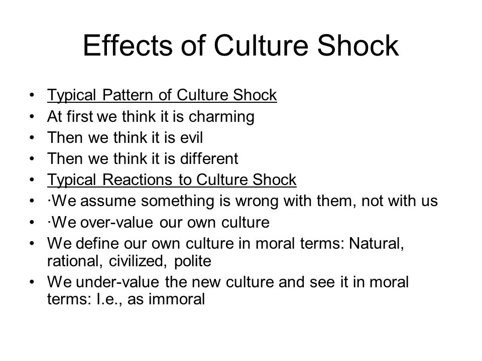 cause and effect of cultural shock If you're moving to another country, it's important to know what culture shock is and what the symptoms are so you can deal with it appropriately if you're moving to another country, it's.