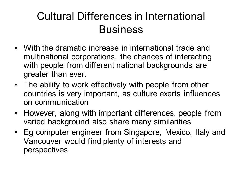 cultural differences in international business National cultures and cultural differences provide a crucial component of the  international business (ib) research context we conducted a.