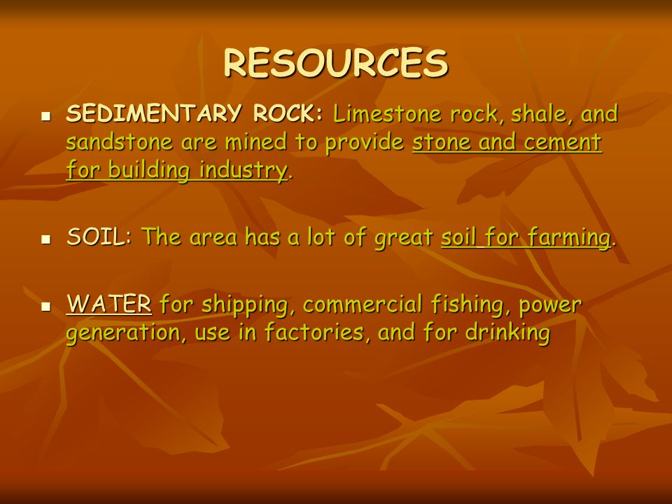 RESOURCES SEDIMENTARY ROCK: Limestone rock, shale, and sandstone are mined to provide stone and cement for building industry.