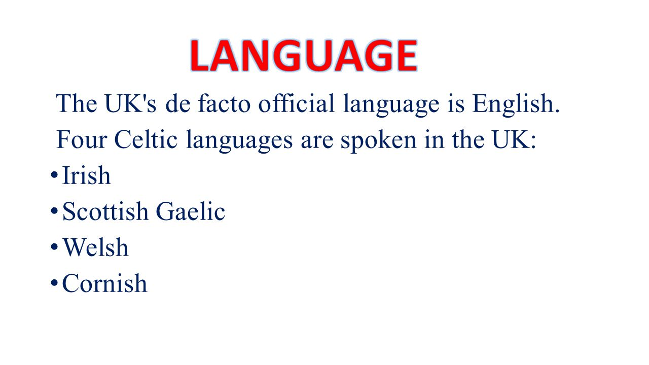 LANGUAGE Four Celtic languages are spoken in the UK: Irish