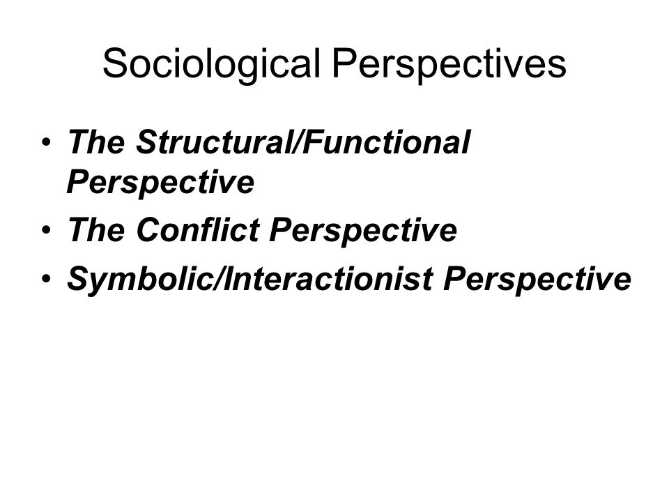 functionalist conflict and symbolic perspectives on education Sociological theories: functionalism, interactionism and  and symbolic interactionism the conflict and functional approach  funds for education for .