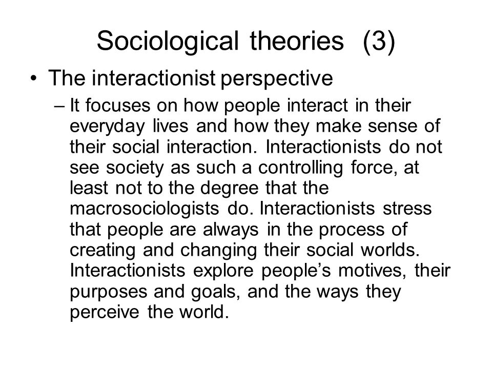 sociological perspective relating to everyday life By sally raskoff once you develop your sociological imagination any occupational goal, and even in everyday life once you've written a paper or two (or three) using a sociological perspective.