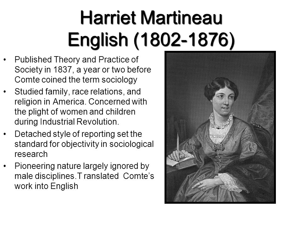 the social theories of harriet martineau The social theories of harriet martineau for the most part, men are usually credited when it comes to sociological theories and explanations women were given little attention if any, when it came to matters outside of the household.