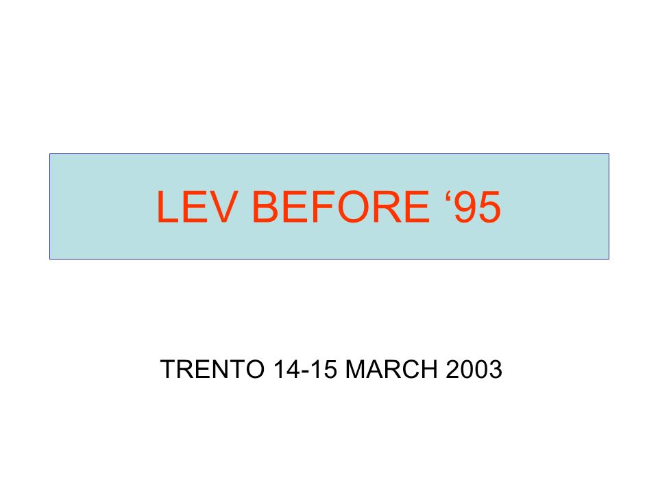 LEV BEFORE '95 TRENTO 14-15 MARCH 2003