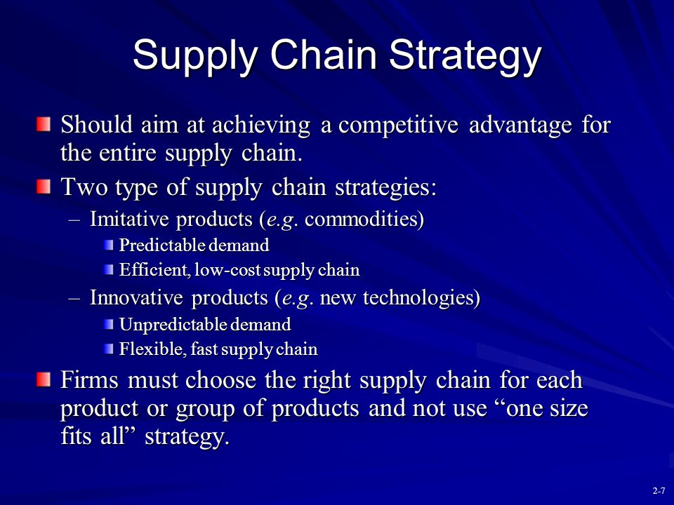 Supply Chain Strategy Should aim at achieving a competitive advantage for the entire supply chain. Two type of supply chain strategies: