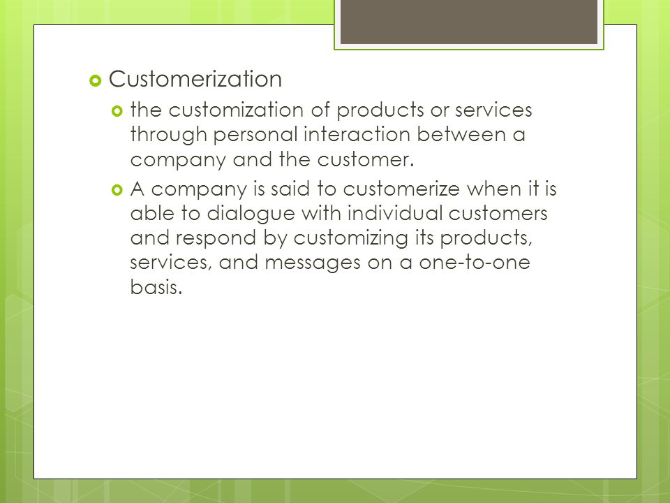 Customerization the customization of products or services through personal interaction between a company and the customer.