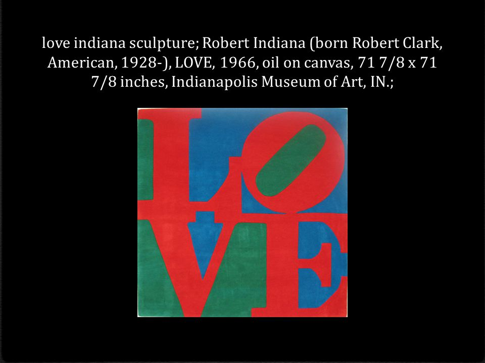 love indiana sculpture; Robert Indiana (born Robert Clark, American, 1928-), LOVE, 1966, oil on canvas, 71 7/8 x 71 7/8 inches, Indianapolis Museum of Art, IN.;