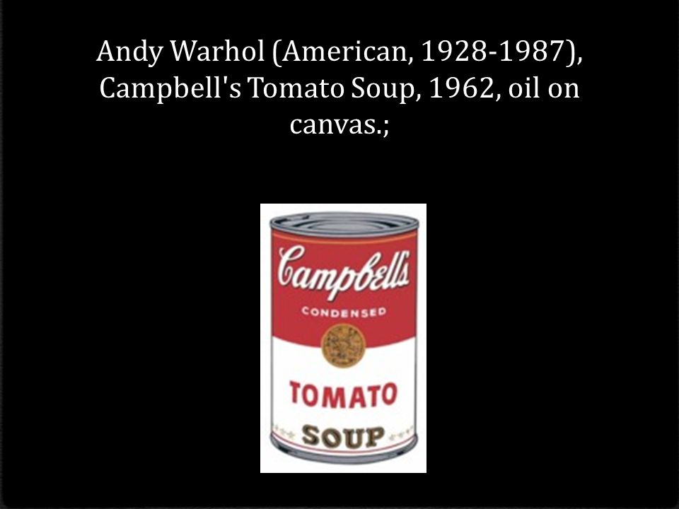 Andy Warhol (American, ), Campbell s Tomato Soup, 1962, oil on canvas.;