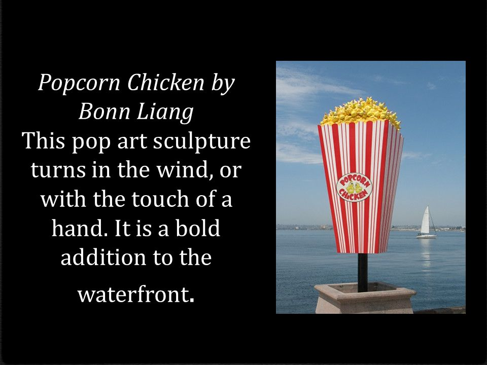Popcorn Chicken by Bonn Liang This pop art sculpture turns in the wind, or with the touch of a hand.