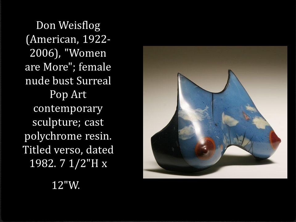 Don Weisflog (American, ), Women are More ; female nude bust Surreal Pop Art contemporary sculpture; cast polychrome resin.
