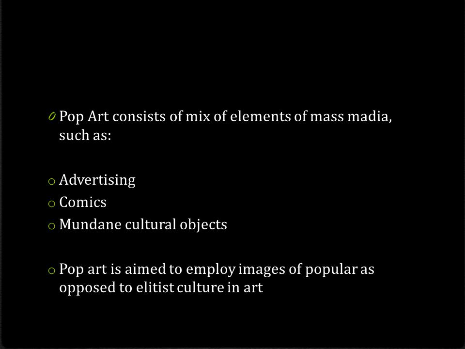 Pop Art consists of mix of elements of mass madia, such as:
