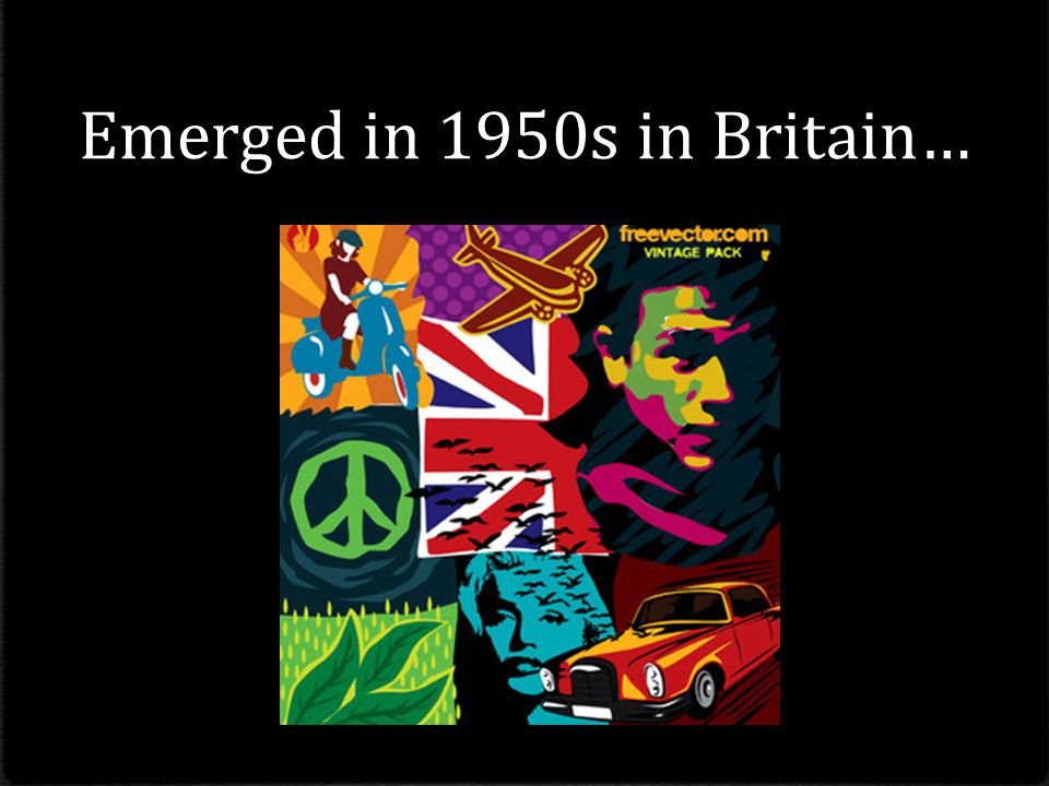 Emerged in 1950s in Britain…