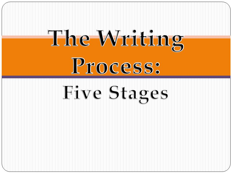 five stages of the writing process Even at early developmental stages, they are becoming writers parents and other caregivers encourage the  what is the writing process.