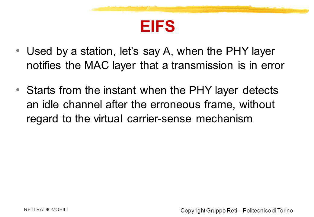 EIFS Used by a station, let's say A, when the PHY layer notifies the MAC layer that a transmission is in error.