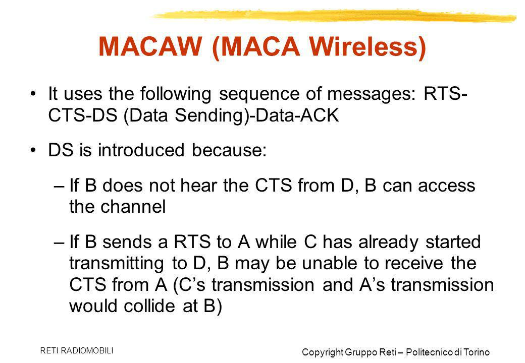 MACAW (MACA Wireless) It uses the following sequence of messages: RTS-CTS-DS (Data Sending)-Data-ACK.