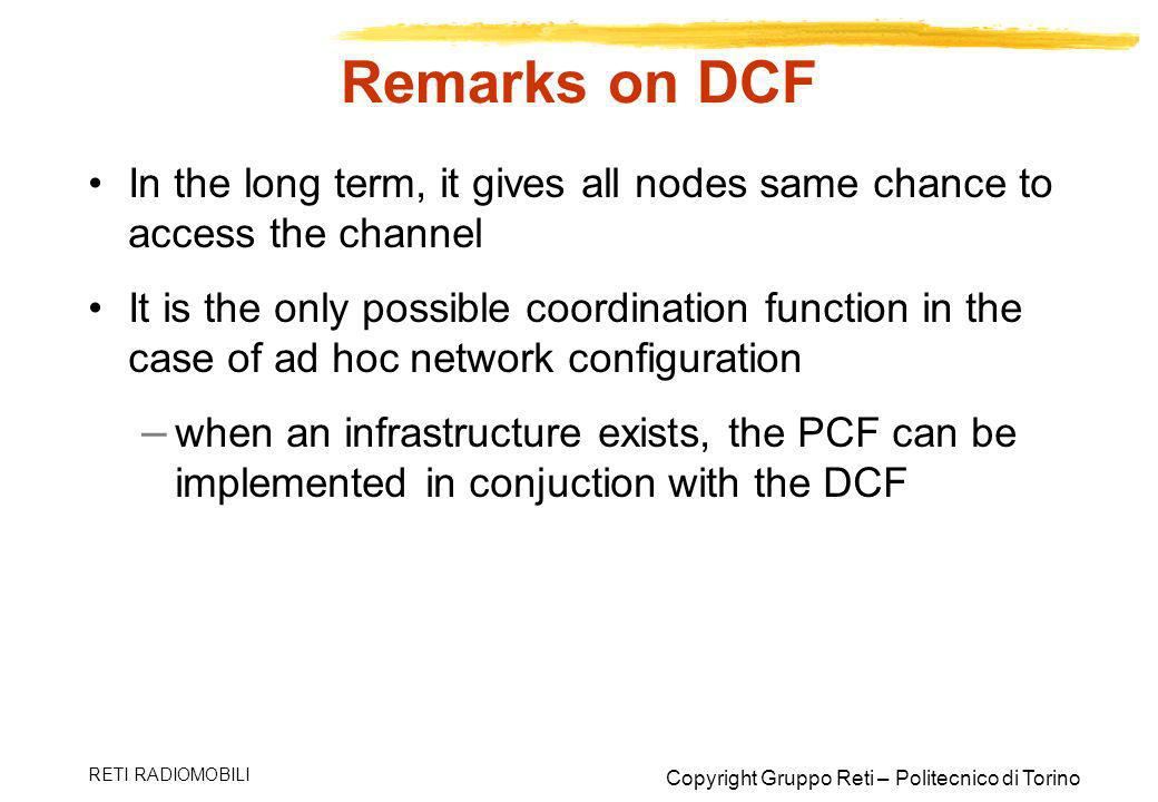 Remarks on DCF In the long term, it gives all nodes same chance to access the channel.