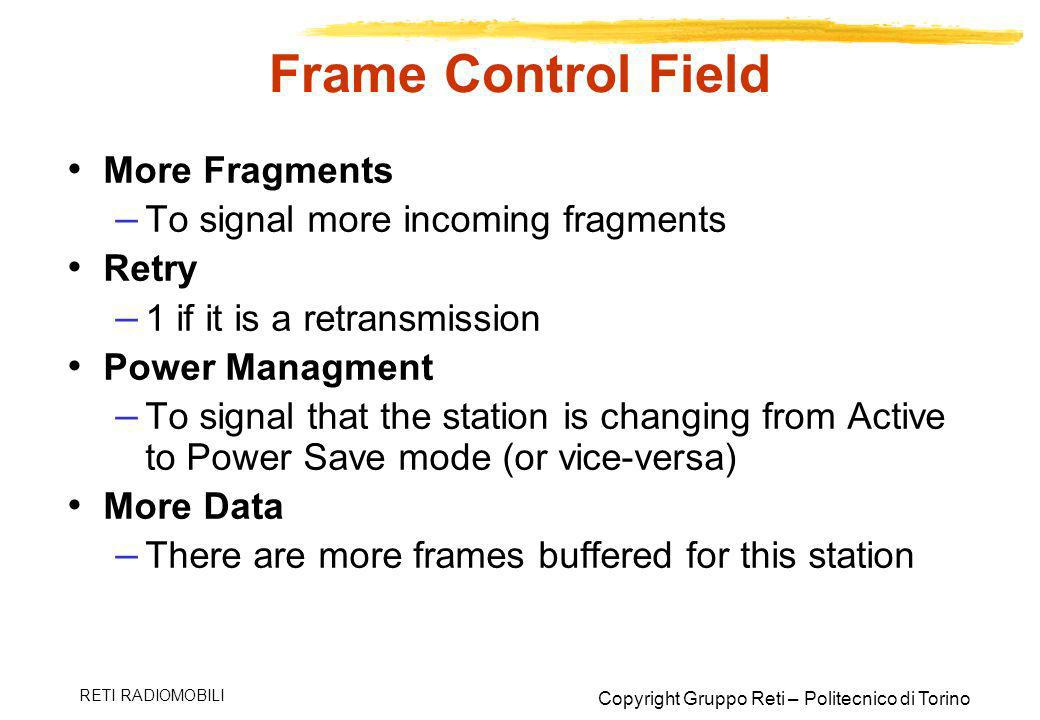 Frame Control Field More Fragments To signal more incoming fragments