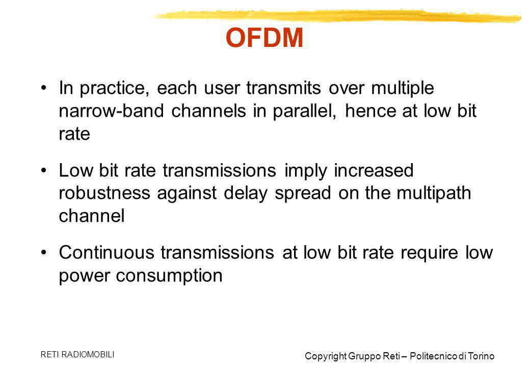 OFDM In practice, each user transmits over multiple narrow-band channels in parallel, hence at low bit rate.