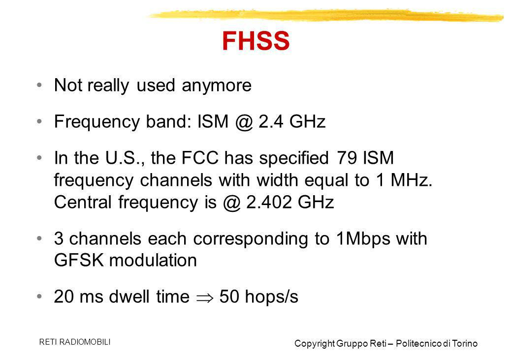 FHSS Not really used anymore Frequency band: ISM @ 2.4 GHz