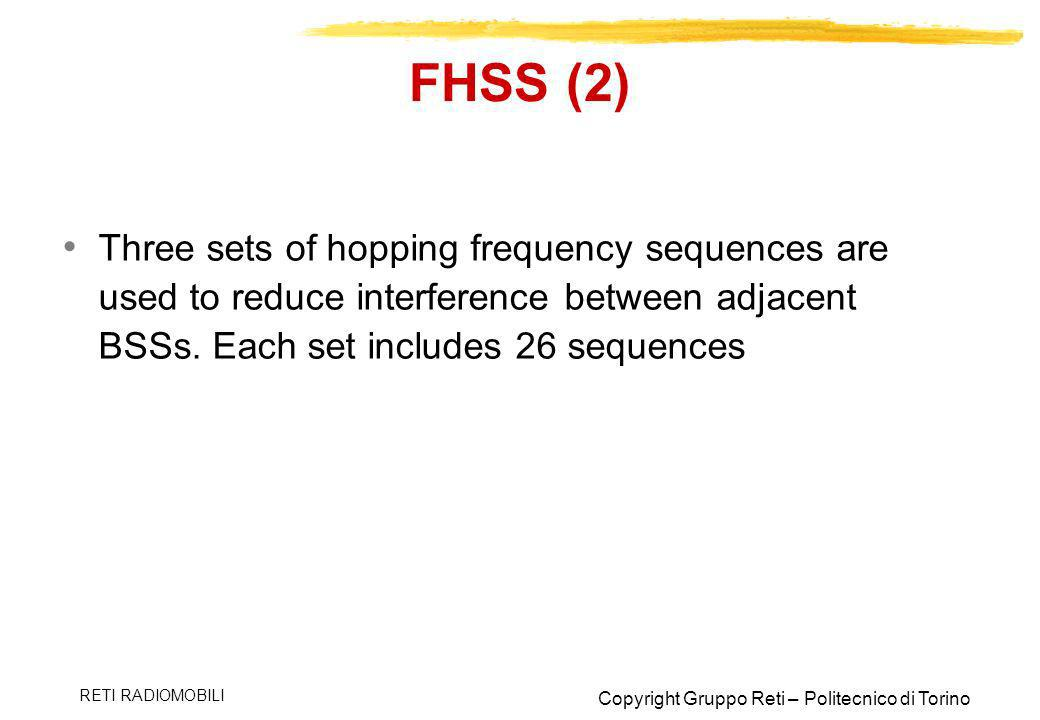FHSS (2) Three sets of hopping frequency sequences are used to reduce interference between adjacent BSSs. Each set includes 26 sequences.