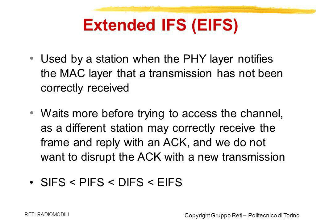 Extended IFS (EIFS) Used by a station when the PHY layer notifies the MAC layer that a transmission has not been correctly received.