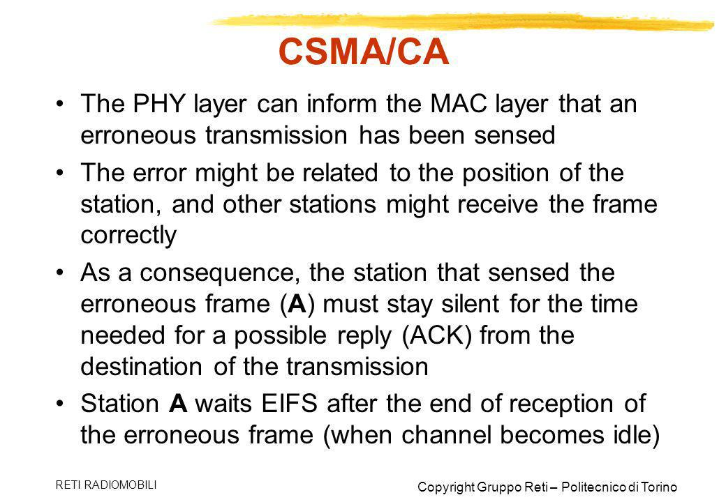 CSMA/CA The PHY layer can inform the MAC layer that an erroneous transmission has been sensed.