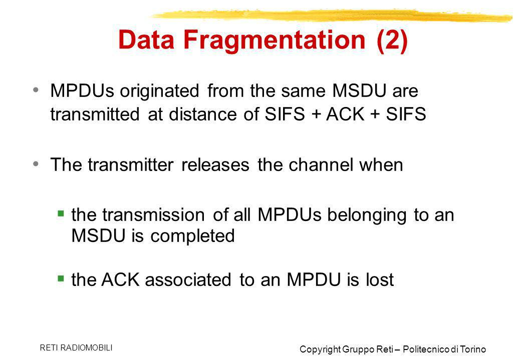 Data Fragmentation (2) MPDUs originated from the same MSDU are transmitted at distance of SIFS + ACK + SIFS.