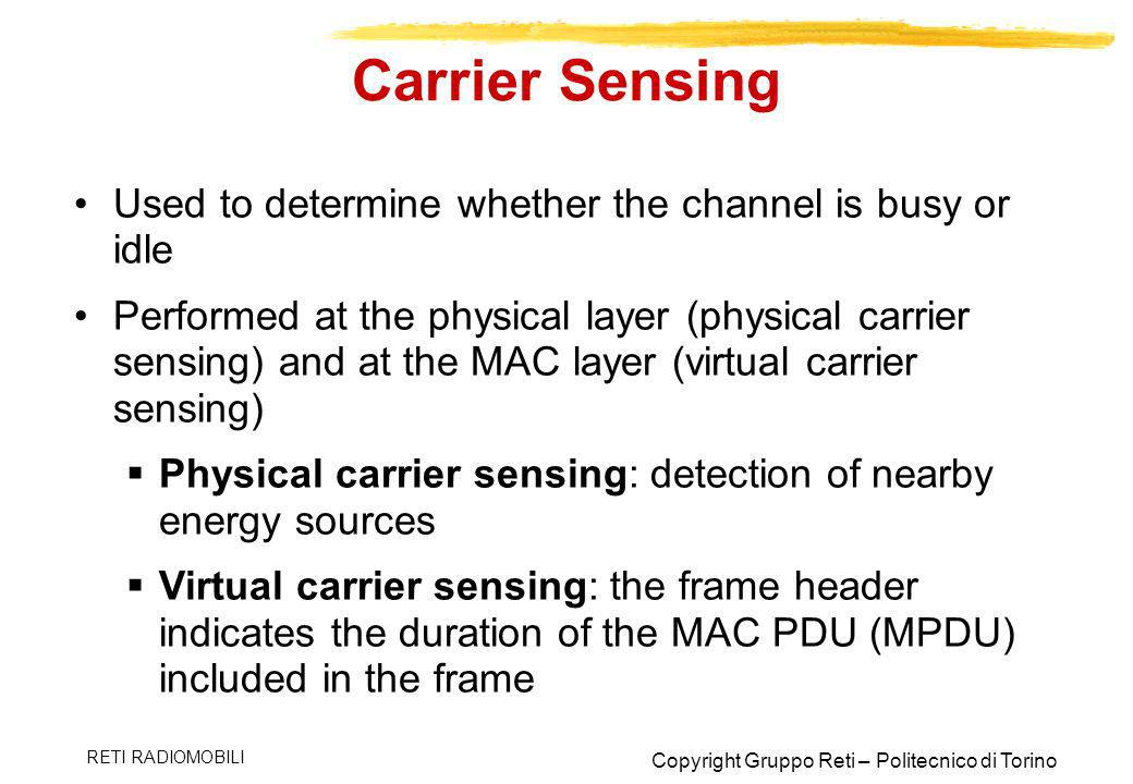 Carrier Sensing Used to determine whether the channel is busy or idle