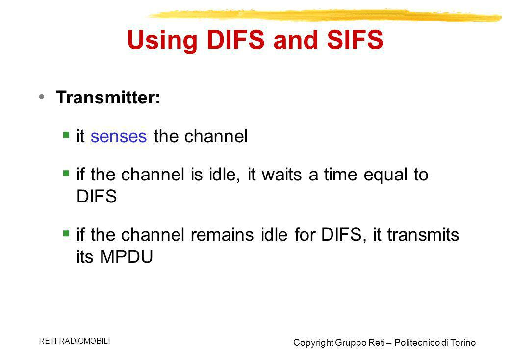 Using DIFS and SIFS Transmitter: it senses the channel