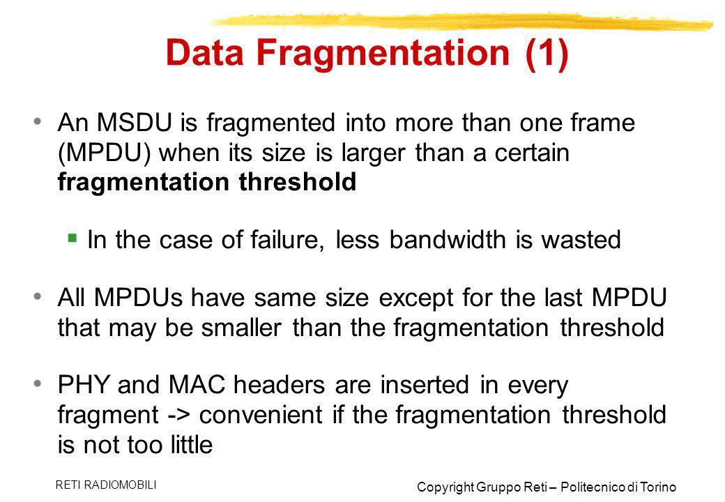 Data Fragmentation (1) An MSDU is fragmented into more than one frame (MPDU) when its size is larger than a certain fragmentation threshold.
