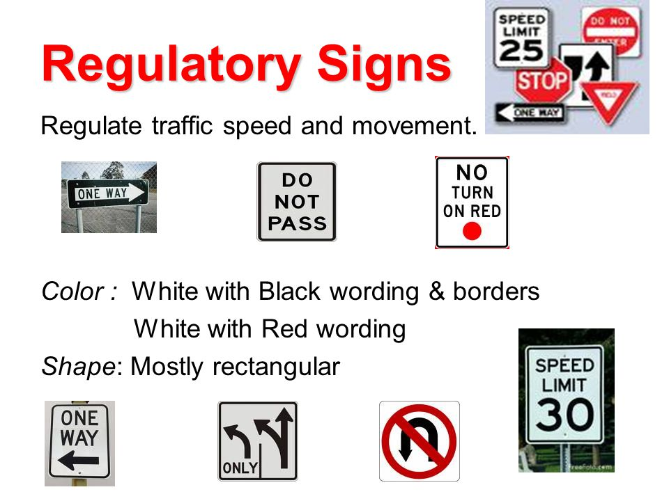 Regulatory Signs Regulate traffic speed and movement.