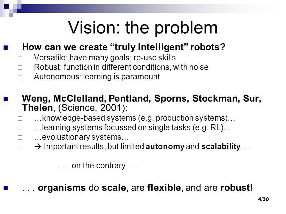 Vision: the problem How can we create truly intelligent robots