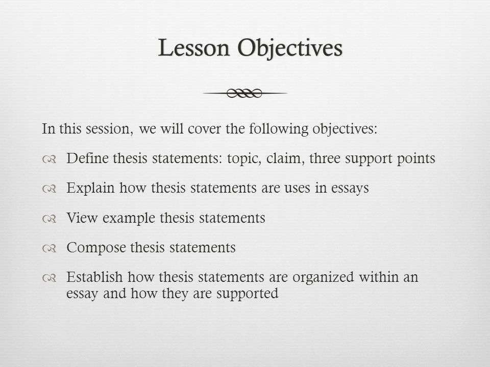 Sample Essay Thesis Statement Lesson Objectives In This Session We Will Cover The Following Objectives  Define Thesis Statements  An Paper Vs Essay also Thesis Statement For Friendship Essay An Example Of A Thesis Statement In An Essay What Should A Thesis  English Essay Outline Format