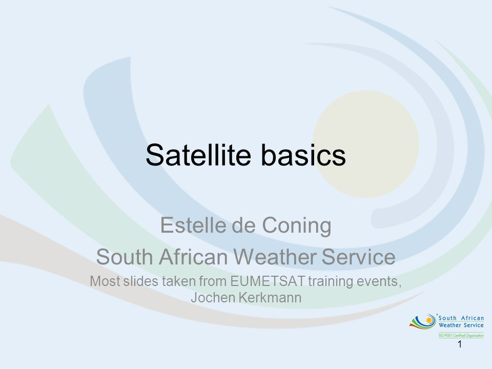 Satellite basics Estelle de Coning South African Weather Service