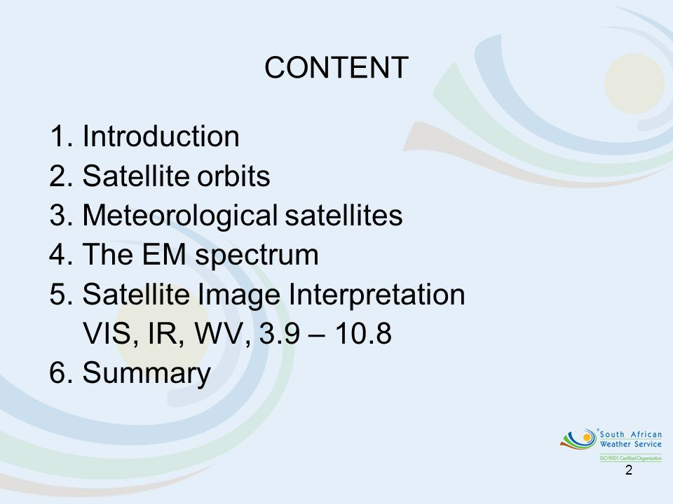 CONTENT 1. Introduction. 2. Satellite orbits. 3. Meteorological satellites. 4. The EM spectrum. 5. Satellite Image Interpretation.