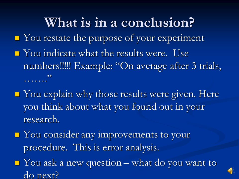 What is in a conclusion You restate the purpose of your experiment