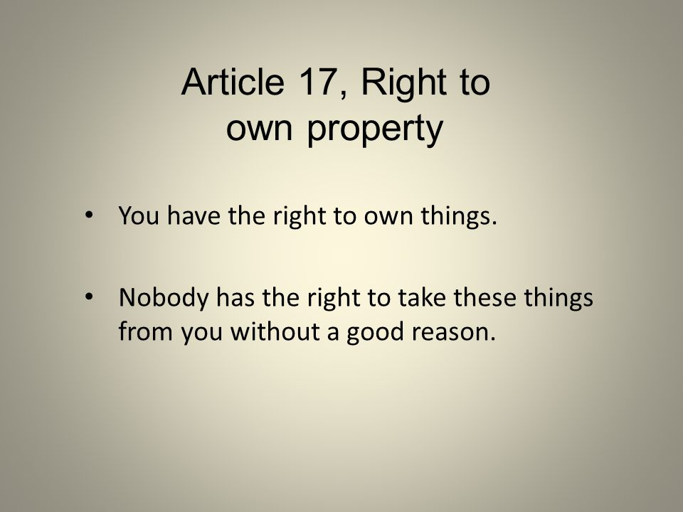 Article 17, Right to own property You have the right to own things.
