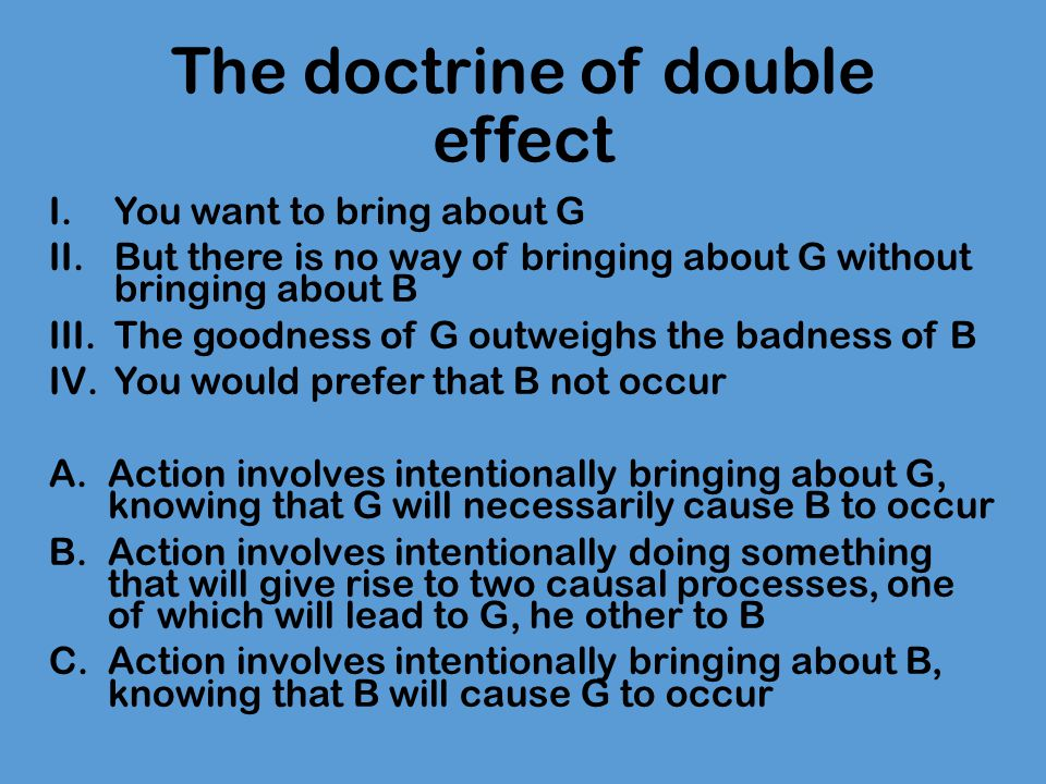the doctrine of double effect Stephen wilkinson palliative care and the doctrine of double effect (2000) dickenson, d, johnson, m & katz, j (eds) dea th dy ing an.