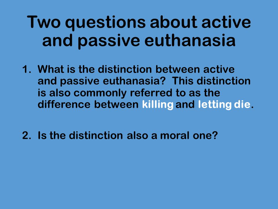 "there is no moral difference between active and passive euthanasia Active & passive euthanasia is there a moral distinction by bob lane i started to write ""the sue rodriguez case has reminded us all"" and then i."