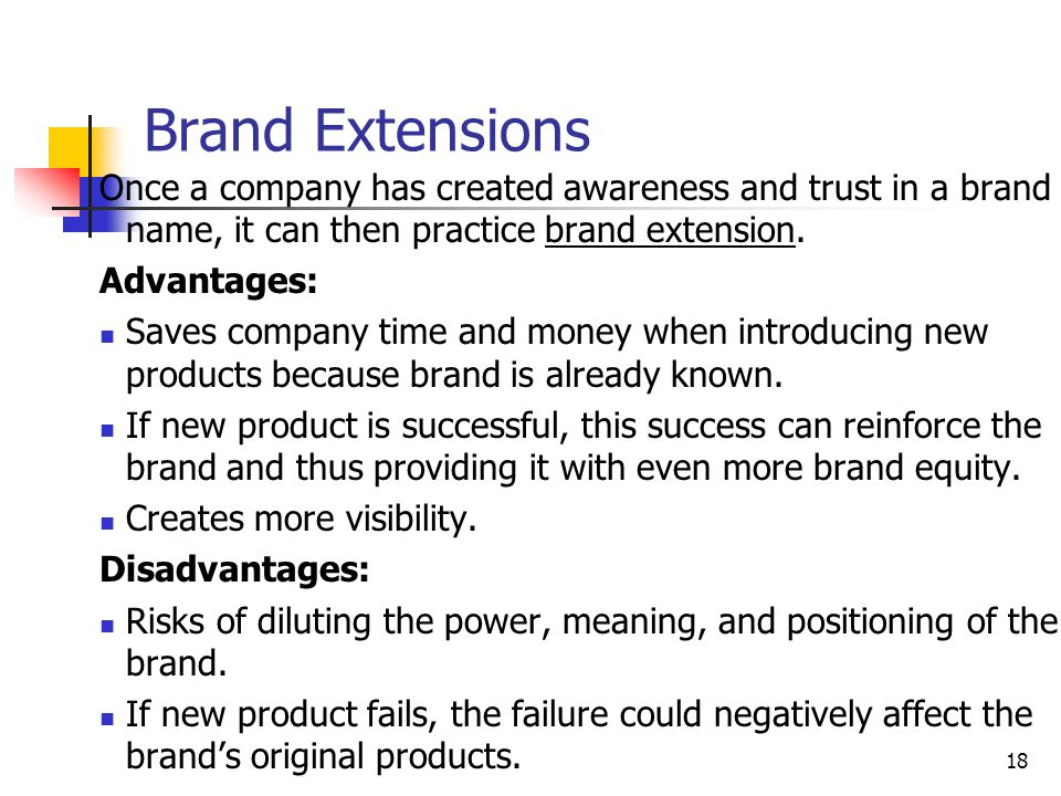 Brand Extensions Once a company has created awareness and trust in a brand name, it can then practice brand extension.