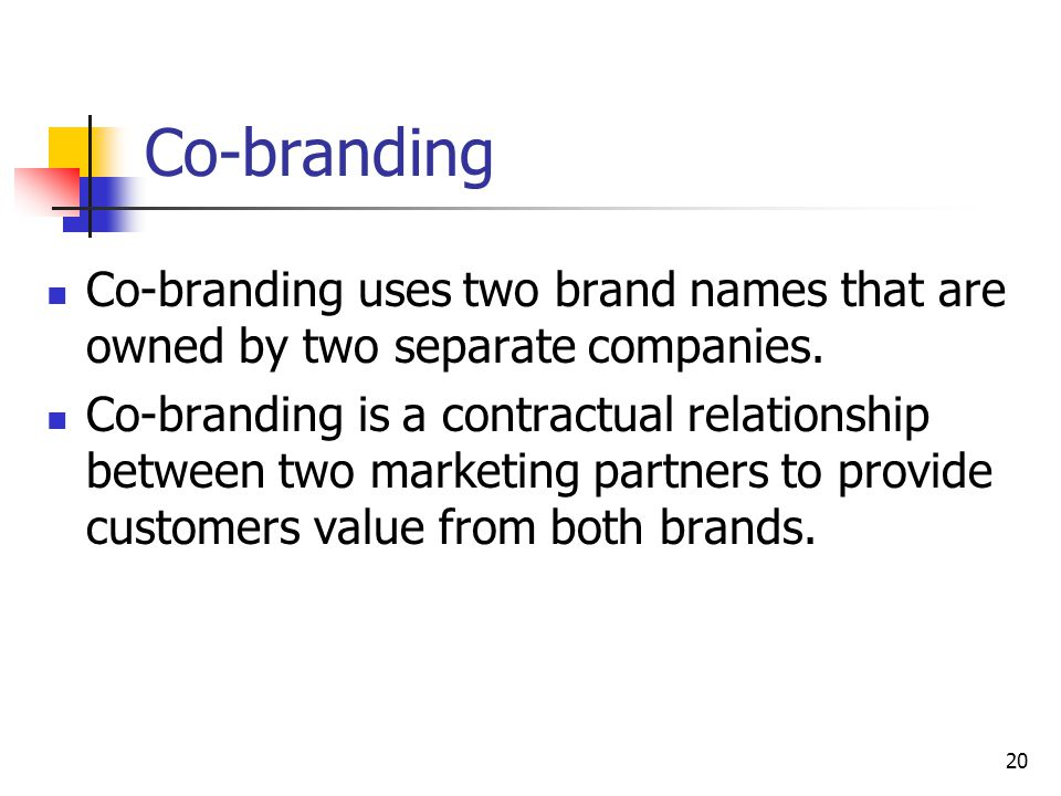 Co-branding Co-branding uses two brand names that are owned by two separate companies.