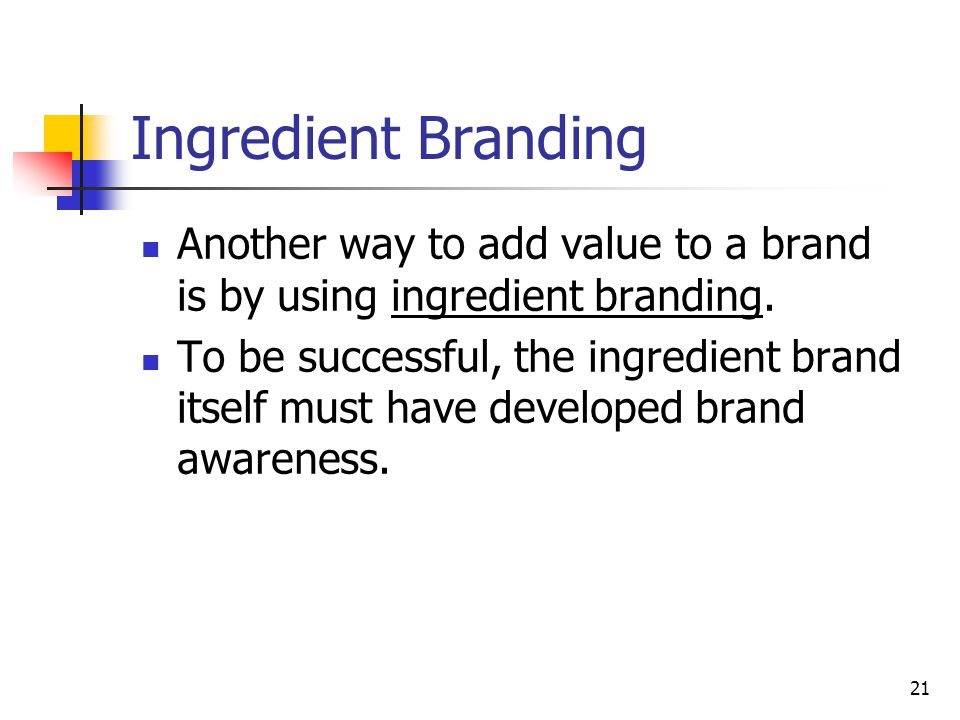 Ingredient Branding Another way to add value to a brand is by using ingredient branding.
