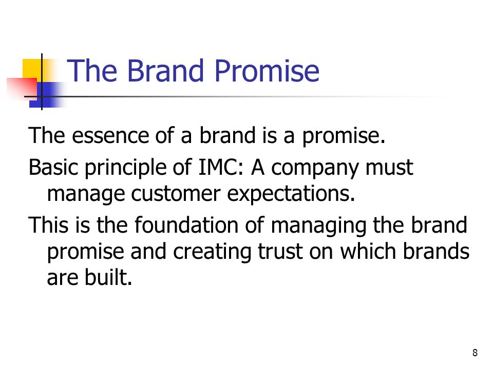 The Brand Promise The essence of a brand is a promise.