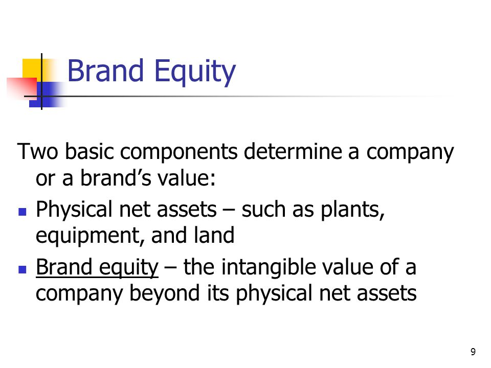 Brand Equity Two basic components determine a company or a brand's value: Physical net assets – such as plants, equipment, and land.