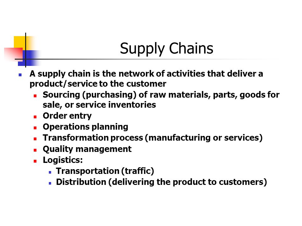 Supply Chains A supply chain is the network of activities that deliver a product/service to the customer.