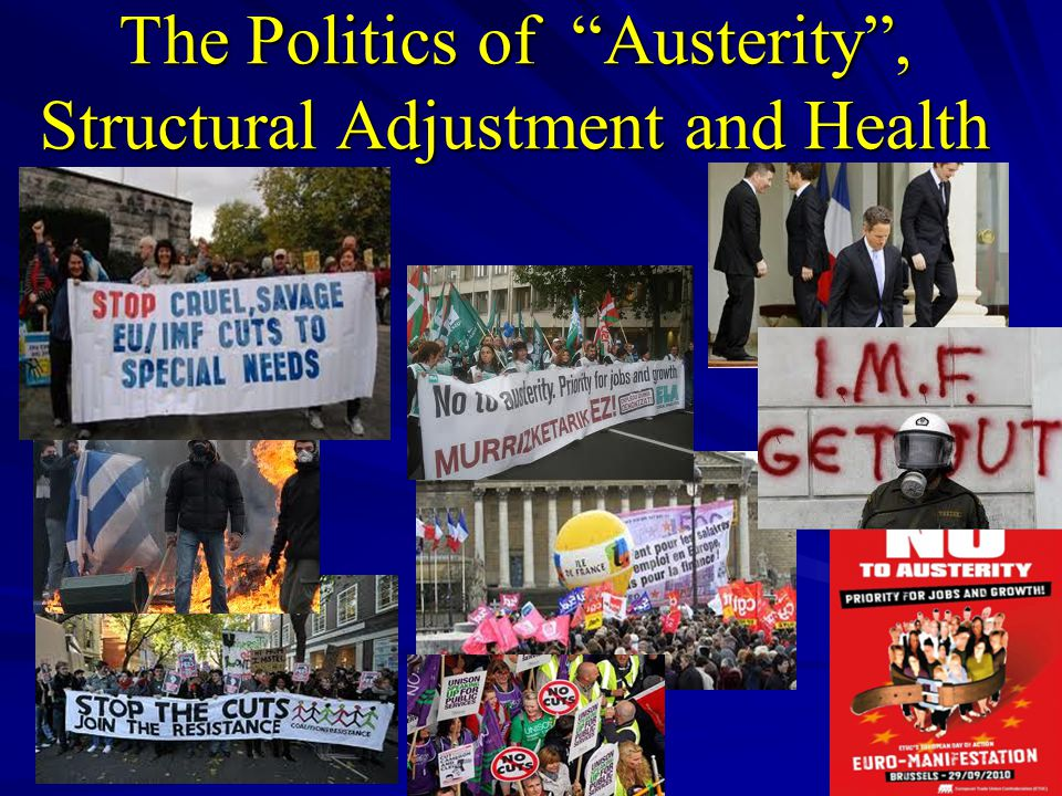 The Politics of Austerity , Structural Adjustment and Health
